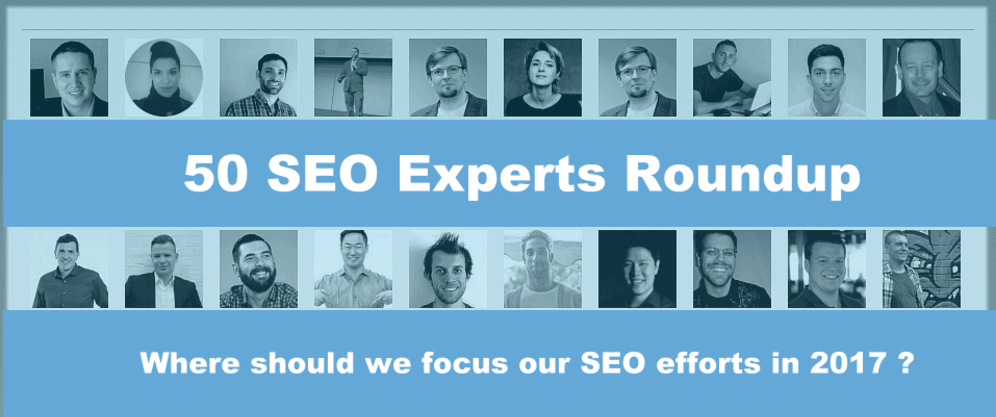 50 SEO Experts RoundUp SEO Efforts in 2017
